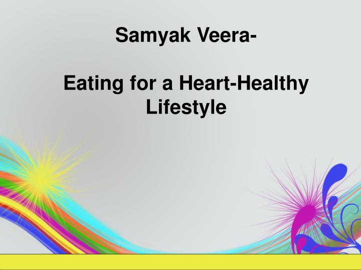 samyak veera eating for a heart healthy lifestyle n.