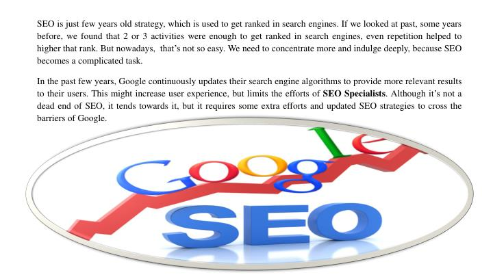 SEO is just few years old strategy, which is used to get ranked in search engines. If we looked at p...