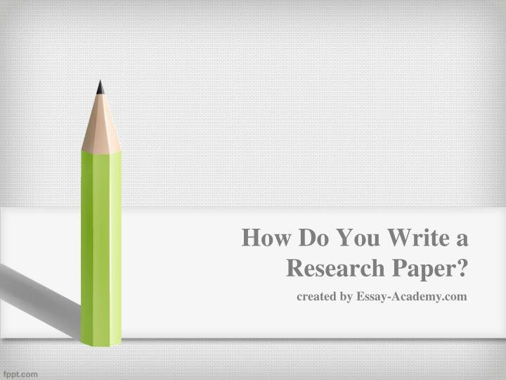 how to write research paper powerpoint How to write a research report and give a presentation a darwish things to remember when starting a presentation • start with something to get your audience's attention.