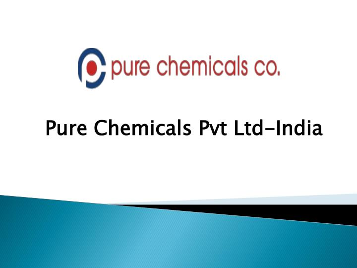 pure chemicals pvt ltd india n.
