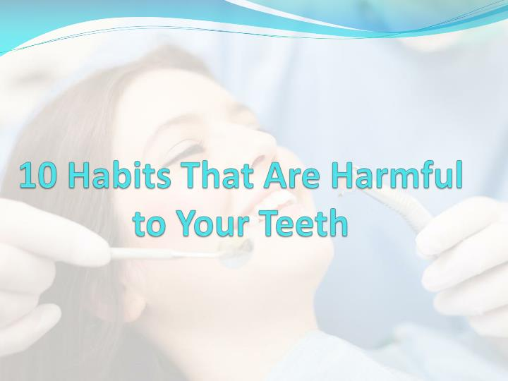 10 habits that are harmful to your teeth n.