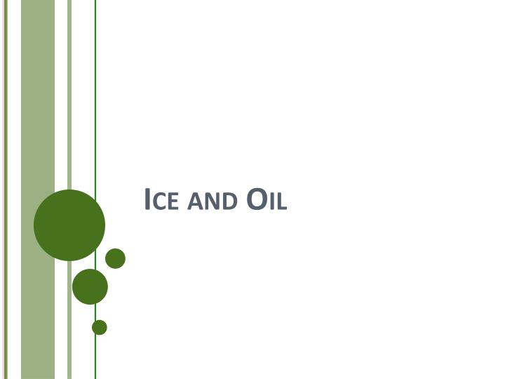 Ice and Oil