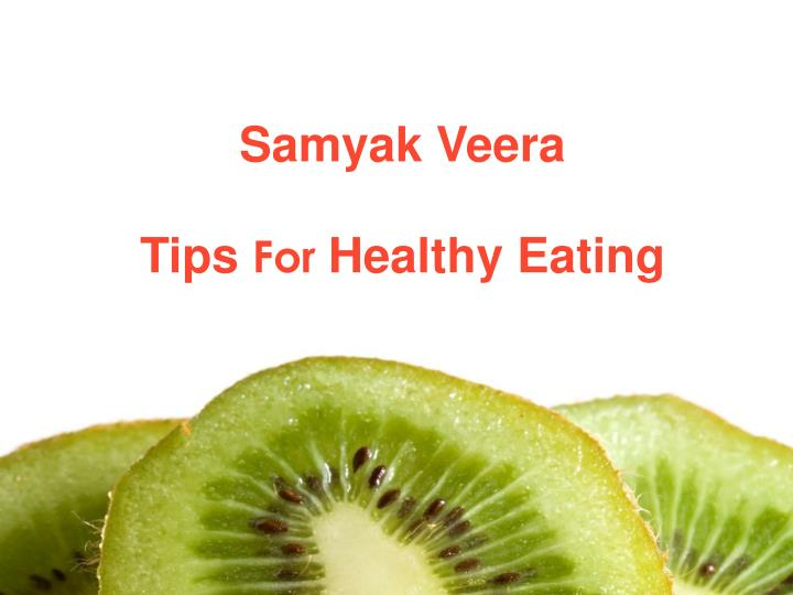 samyak veera tips for healthy eating n.