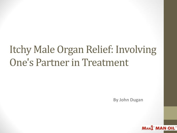 itchy male organ relief involving one s partner in treatment n.