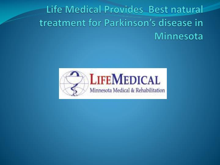 Life medical provides best natural treatment for parkinson s disease in minnesota