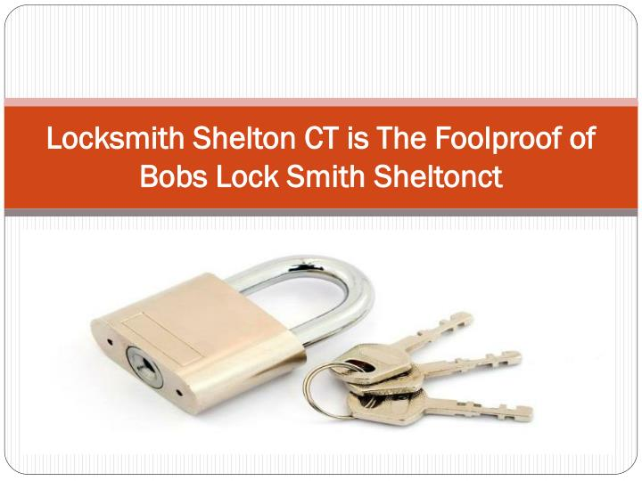 locksmith shelton ct is the foolproof of bobs lock smith sheltonct n.