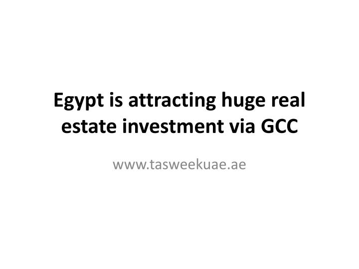 egypt is attracting huge real estate investment via gcc n.