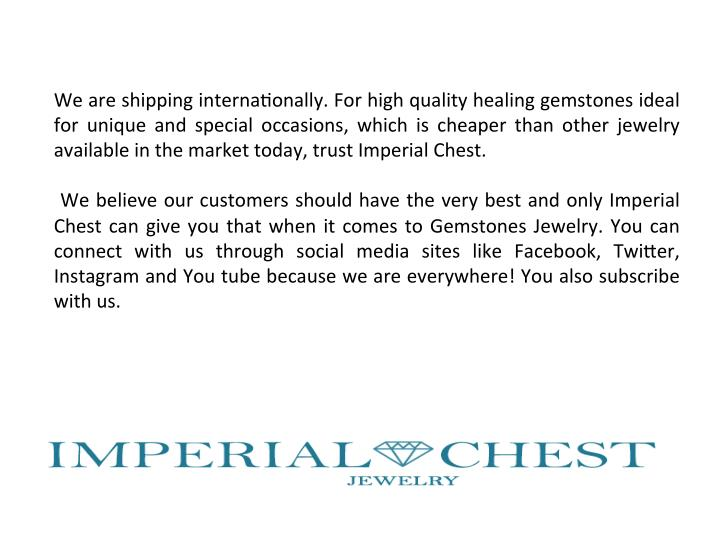 We  are  shipping  interna3onally.  For  high  quality  healing  gemstones  ideal