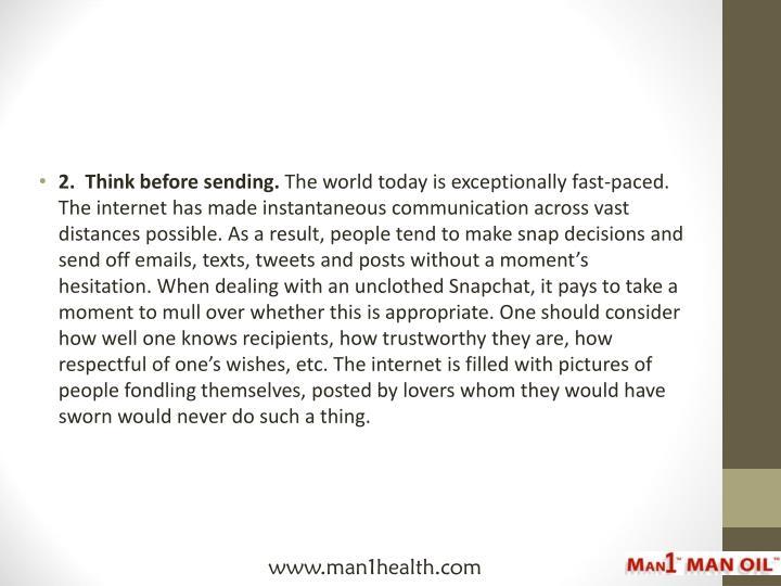 2.  Think before sending.