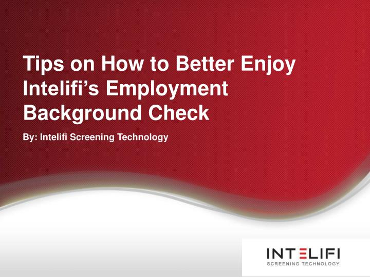 tips on how to better enjoy intelifi s employment background check n.