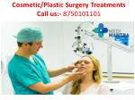 cosmetic plastic surgery treatments call us 8750101101