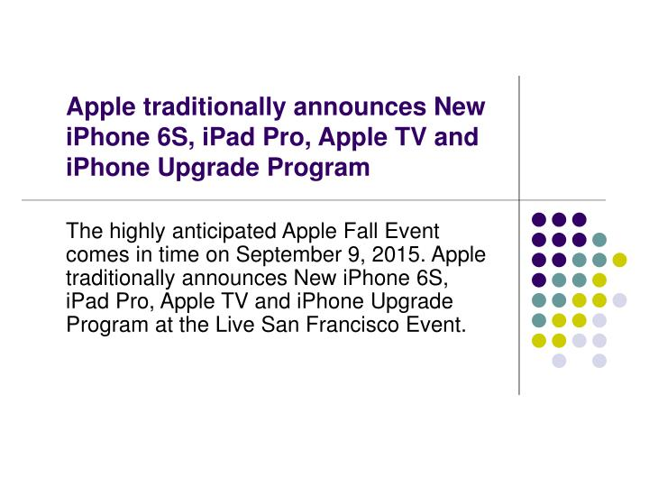 apple traditionally announces new iphone 6s ipad pro apple tv and iphone upgrade program n.