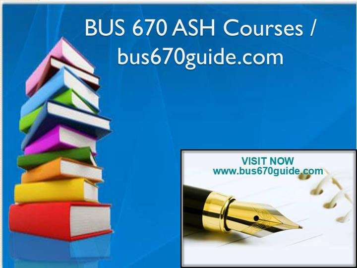 bus 670 ash courses bus670guide com n.