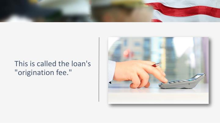 """This is called the loan's """"origination fee."""""""