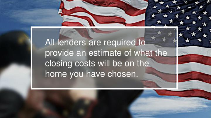 All lenders are required to provide an estimate of what the closing costs will be on the home you ha...