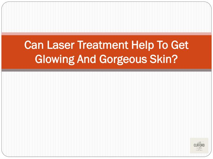 can laser treatment help to get glowing and gorgeous skin n.