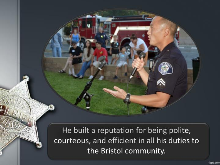 He built a reputation for being polite, courteous, and efficient in all his duties to the Bristol co...
