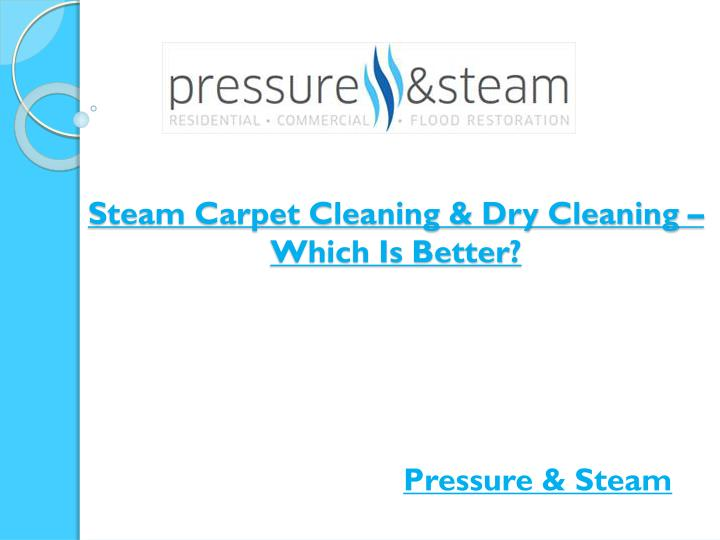 steam carpet cleaning dry cleaning which is better n.