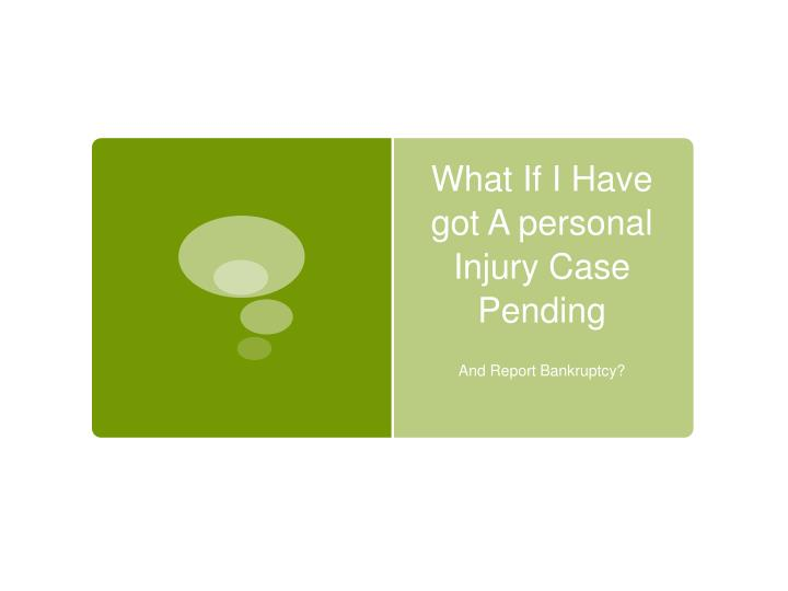 what if i have got a personal injury case pending n.