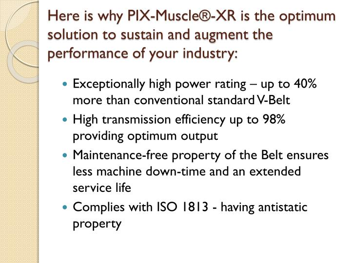 Here is why PIX-Muscle®-XR is the optimum solution to sustain and augment the performance of your industry:
