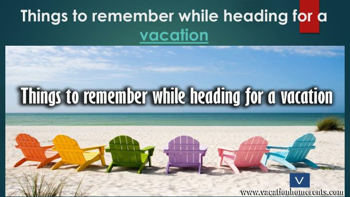 things to remember while heading for a vacation n.