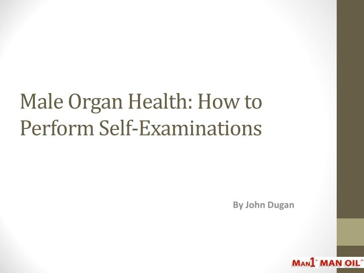 male organ health how to perform self examinations n.