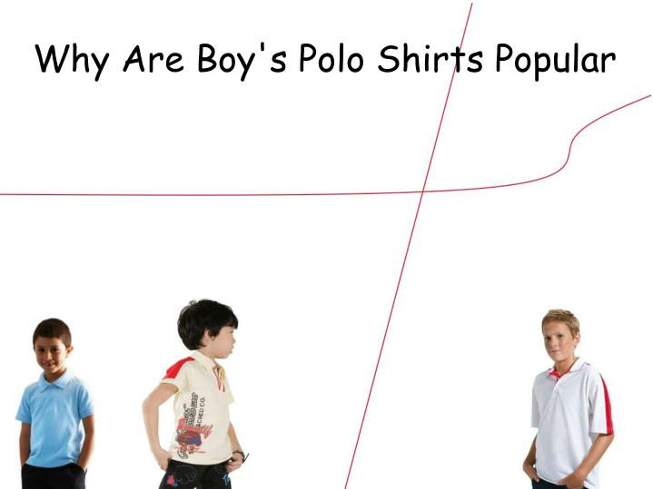 why are boy s polo shirts popular n.