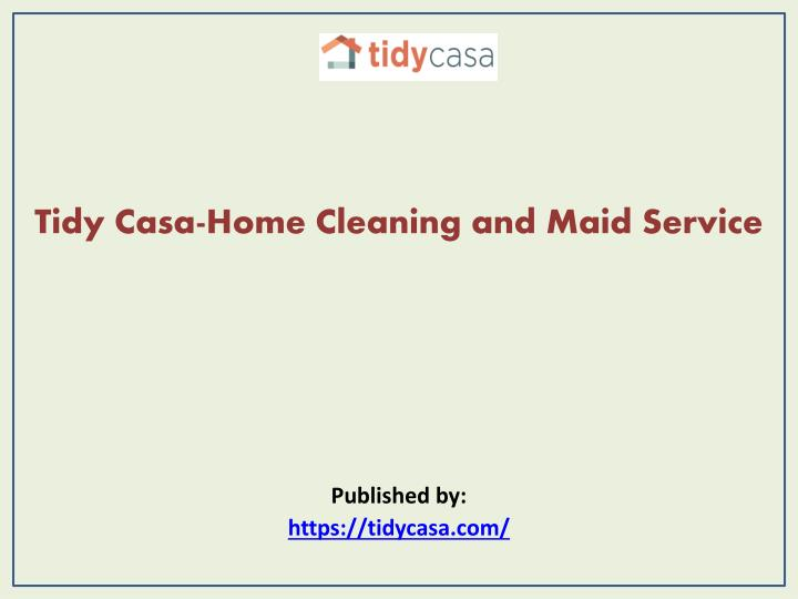 tidy casa home cleaning and maid service published by https tidycasa com n.