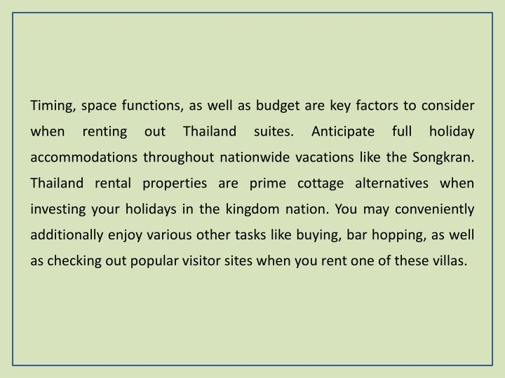 Timing, space functions, as well as budget are key factors to consider when renting out Thailand suites. Anticipate full holiday accommodations throughout nationwide vacations like the