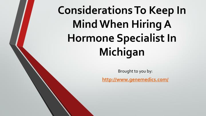 considerations to keep in mind when hiring a hormone specialist in michigan n.