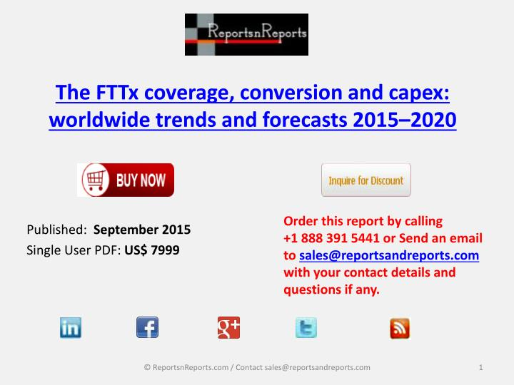 the fttx coverage conversion and capex worldwide trends and forecasts 2015 2020 n.
