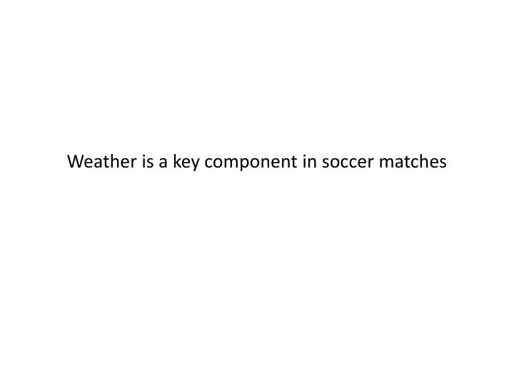 weather is a key component in soccer matches n.
