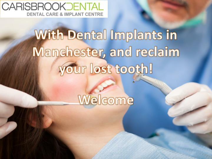 with dental implants in manchester and reclaim your lost tooth n.