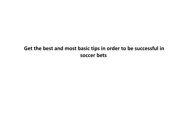 get the best and most basic tips in order to be successful in soccer bets n.