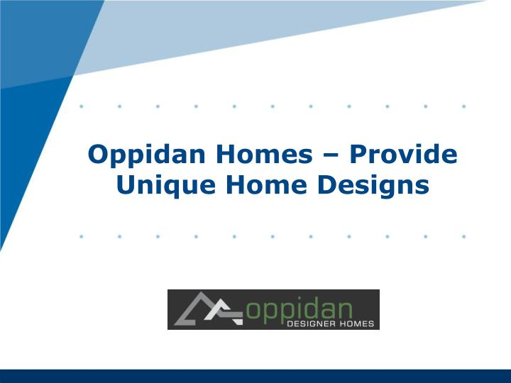 oppidan homes provide unique home designs n.