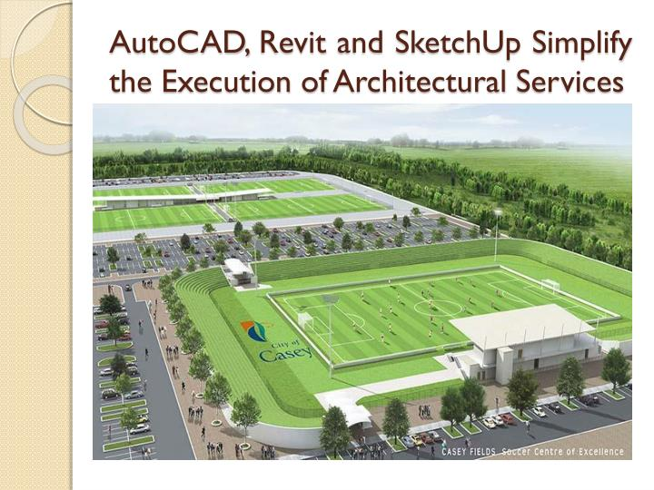 PPT - AutoCAD, Revit and SketchUp Simplify the Execution of