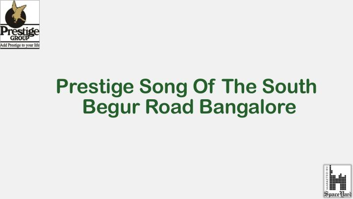 prestige song of the south begur road bangalore n.