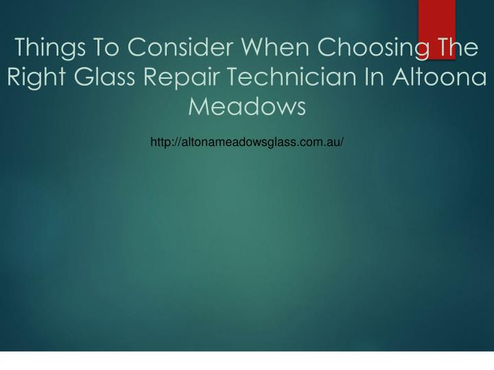things to consider when choosing the right glass repair technician in altoona meadows n.