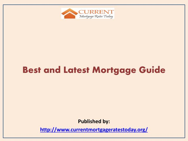 best and latest mortgage guide published by http www currentmortgageratestoday org n.