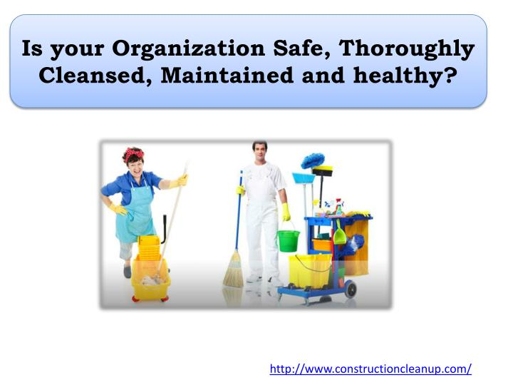 is your organization safe thoroughly cleansed maintained and healthy n.
