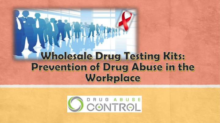 wholesale drug testing kits prevention of drug abuse in the workplace n.