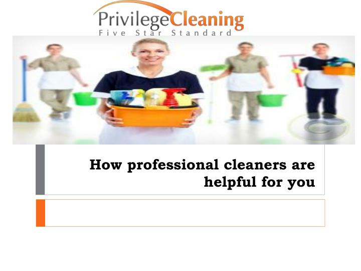 how professional cleaners are helpful for you n.