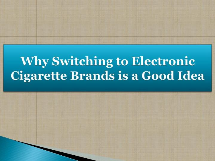 why switching to electronic cigarette brands is a good idea n.