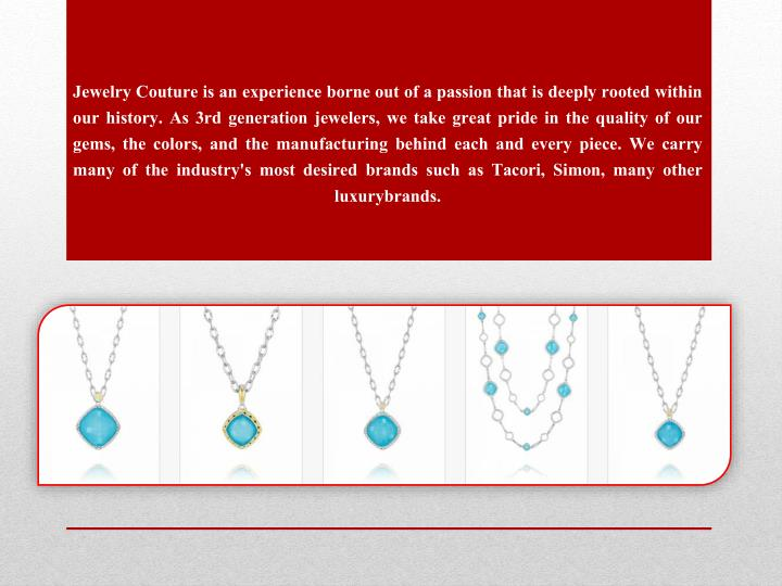 Jewelry Couture is an experience borne out of a passion that is deeply rooted within our history. As...