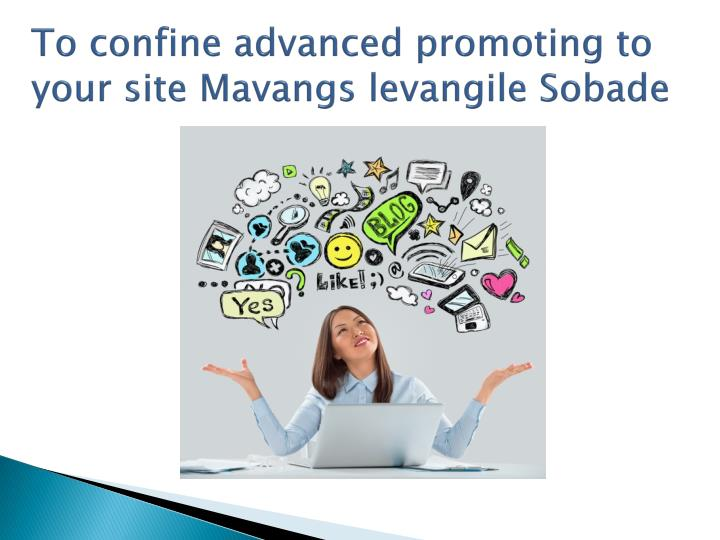 t o confine advanced promoting to your site mavangs levangile sobade n.