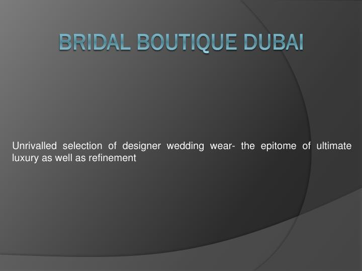 unrivalled selection of designer wedding wear the epitome of ultimate luxury as well as refinement n.