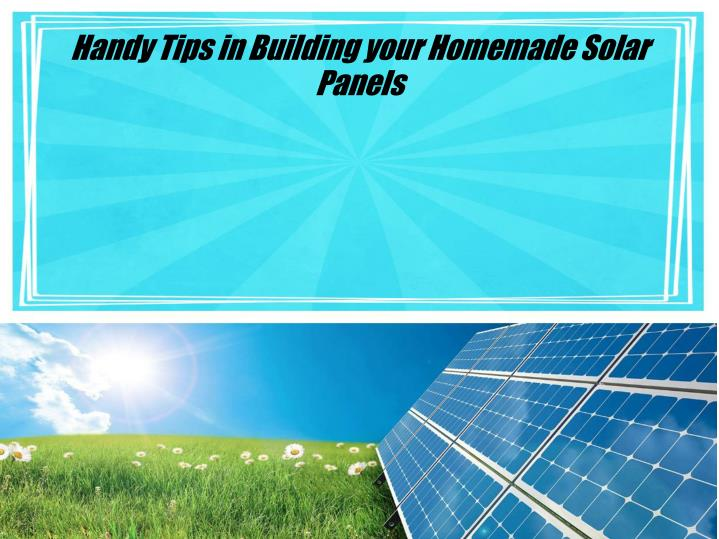 handy tips in building your homemade solar panels n.