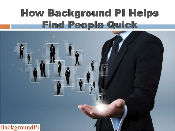 how background pi helps find people quick n.
