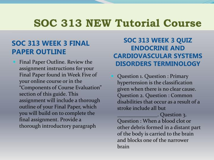 """soc 313 final paper Soc 313 week 3 final paper outline final paper outline and annotated bibliography review the assignment instructions for your final paper found in week five of your online course or in the """"components of course evaluation"""" section of this guide."""