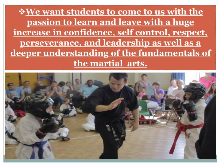 We want students to come to us with the passion to learn and leave with a huge increase in confidenc...